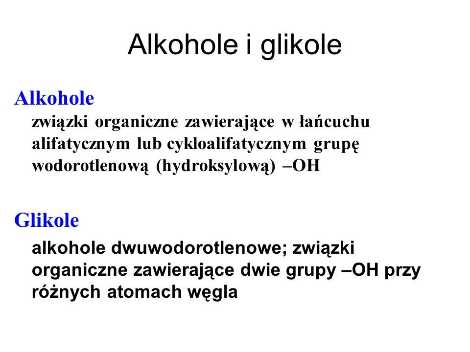 Alkohole i glikole Alkohole związki organiczne zawierające w łańcuchu alifatycznym lub cykloalifatycznym grupę wodorotlenową (hydroksylową) –OH.