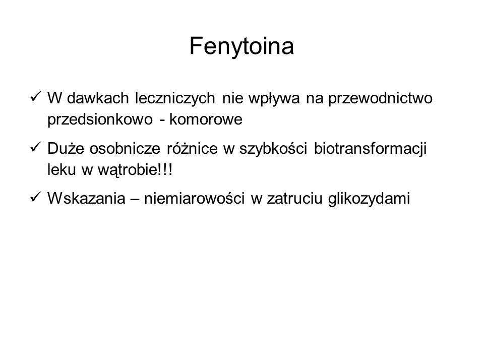 Fenytoina W dawkach leczniczych nie wpływa na przewodnictwo przedsionkowo - komorowe.