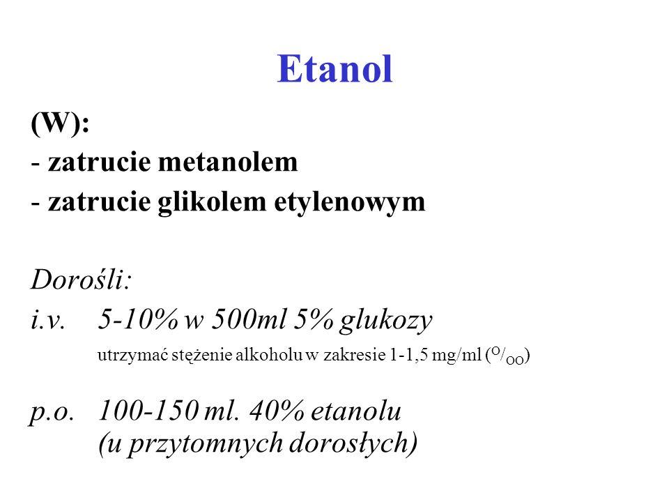 Etanol (W): zatrucie metanolem zatrucie glikolem etylenowym Dorośli: