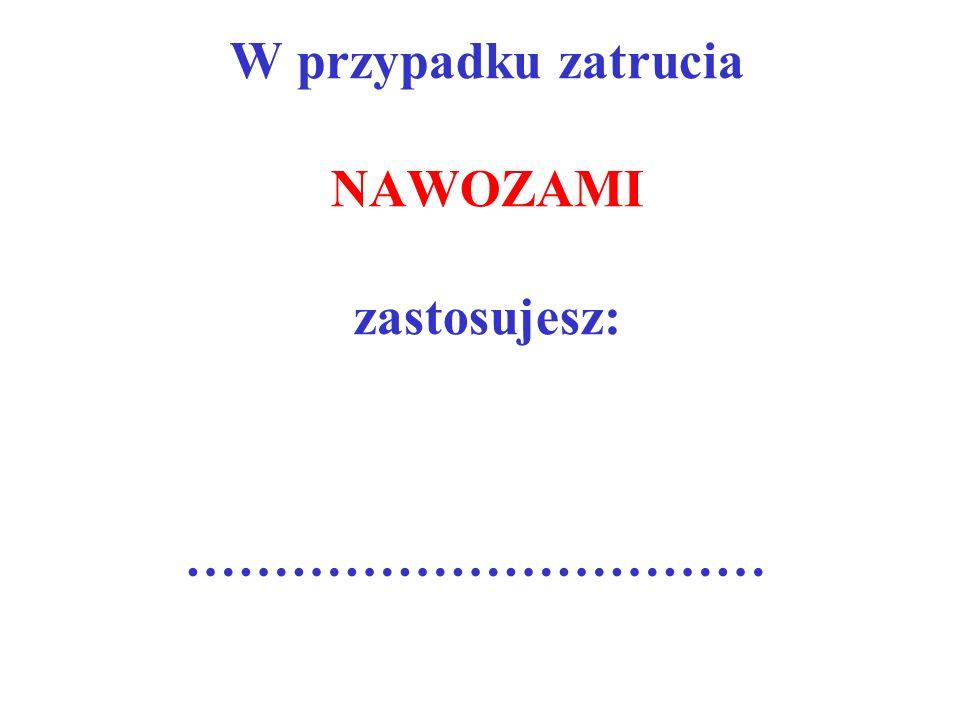 W przypadku zatrucia NAWOZAMI zastosujesz: