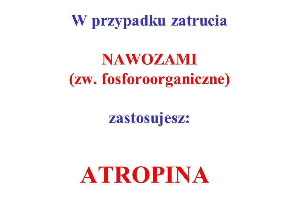 W przypadku zatrucia NAWOZAMI (zw. fosforoorganiczne) zastosujesz: