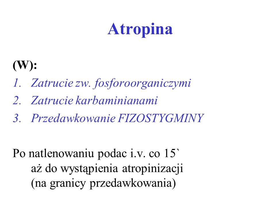 Atropina (W): Zatrucie zw. fosforoorganiczymi Zatrucie karbaminianami
