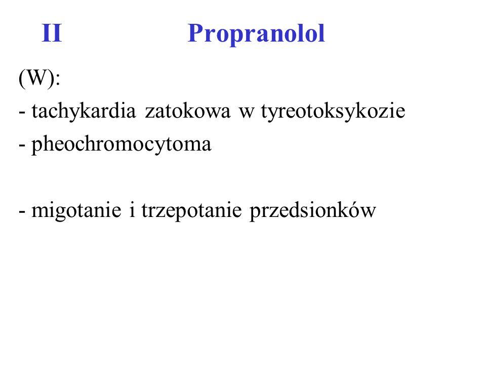 II Propranolol (W): - tachykardia zatokowa w tyreotoksykozie