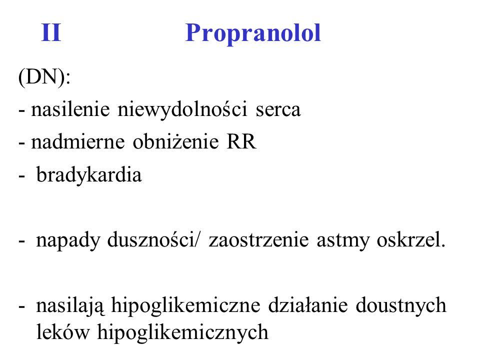 II Propranolol (DN): - nasilenie niewydolności serca