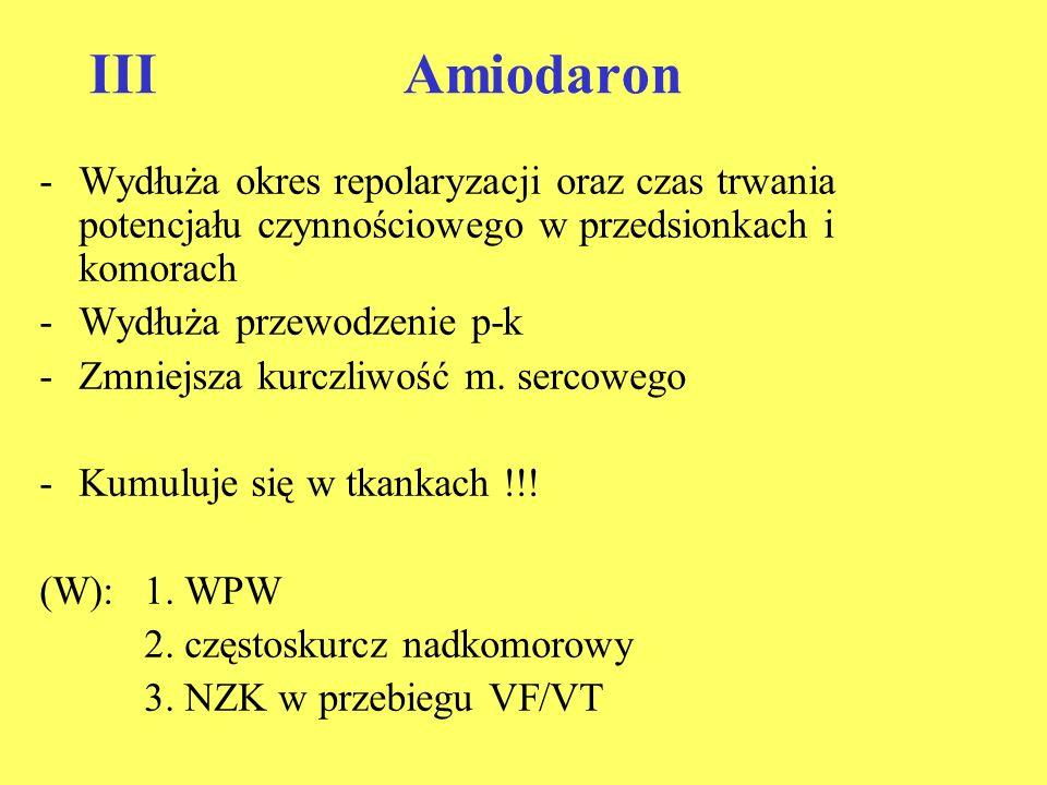 III Amiodaron Wydłuża okres repolaryzacji oraz czas trwania potencjału czynnościowego w przedsionkach i komorach.