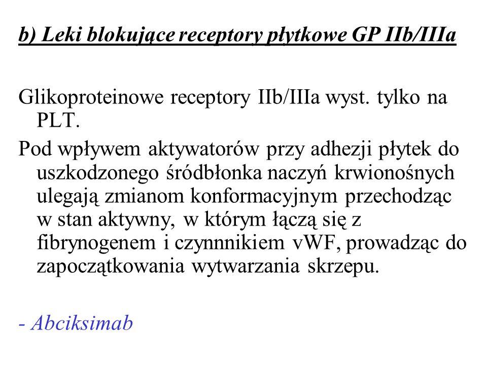 b) Leki blokujące receptory płytkowe GP IIb/IIIa