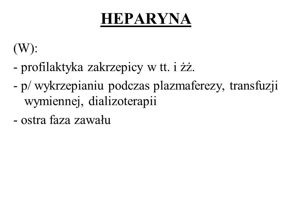 HEPARYNA (W): - profilaktyka zakrzepicy w tt. i żż.