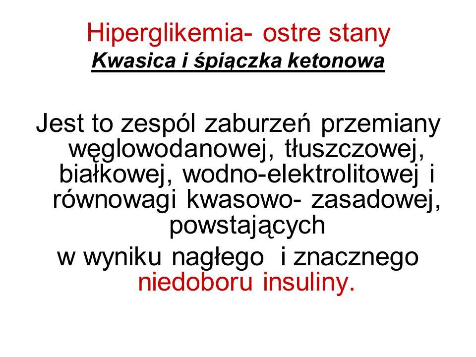 Hiperglikemia- ostre stany Kwasica i śpiączka ketonowa