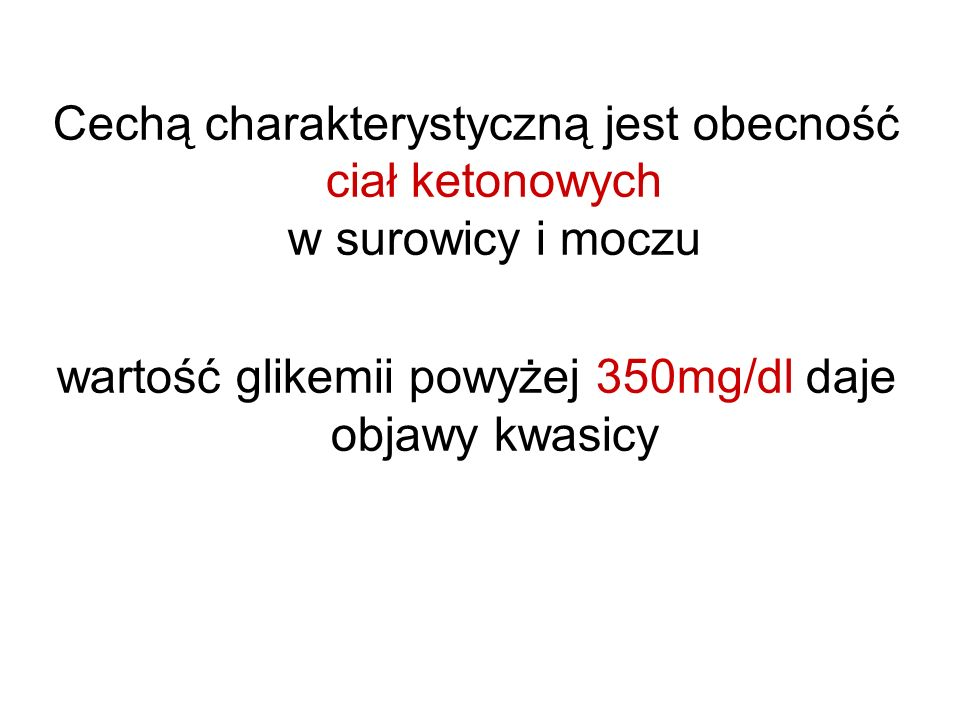 wartość glikemii powyżej 350mg/dl daje objawy kwasicy