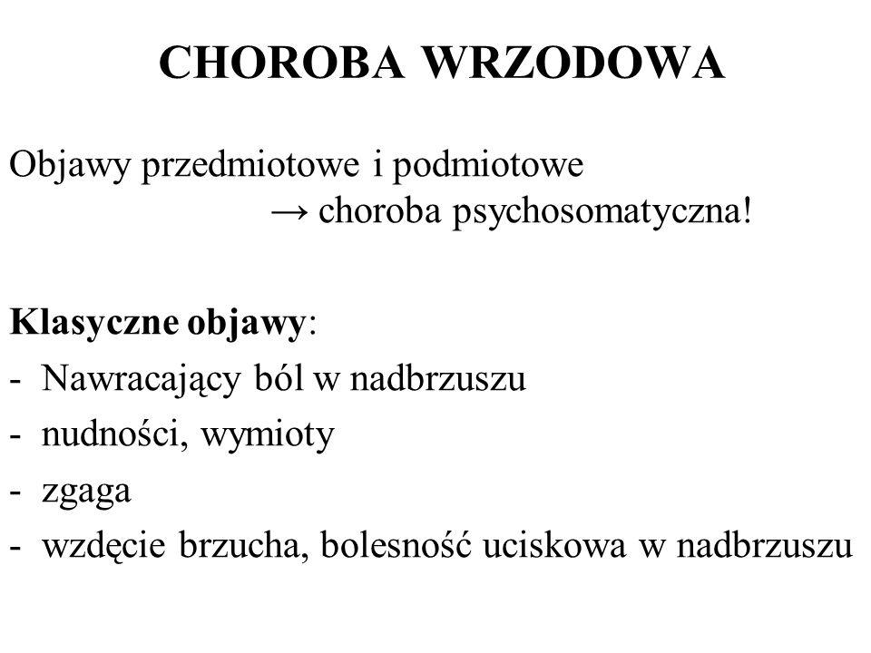 CHOROBA WRZODOWA Objawy przedmiotowe i podmiotowe → choroba psychosomatyczna! Klasyczne objawy:
