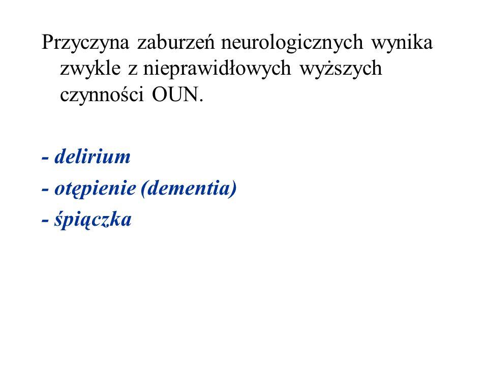 Przyczyna zaburzeń neurologicznych wynika zwykle z nieprawidłowych wyższych czynności OUN.