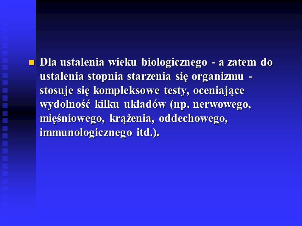 Dla ustalenia wieku biologicznego - a zatem do ustalenia stopnia starzenia się organizmu - stosuje się kompleksowe testy, oceniające wydolność kilku układów (np.