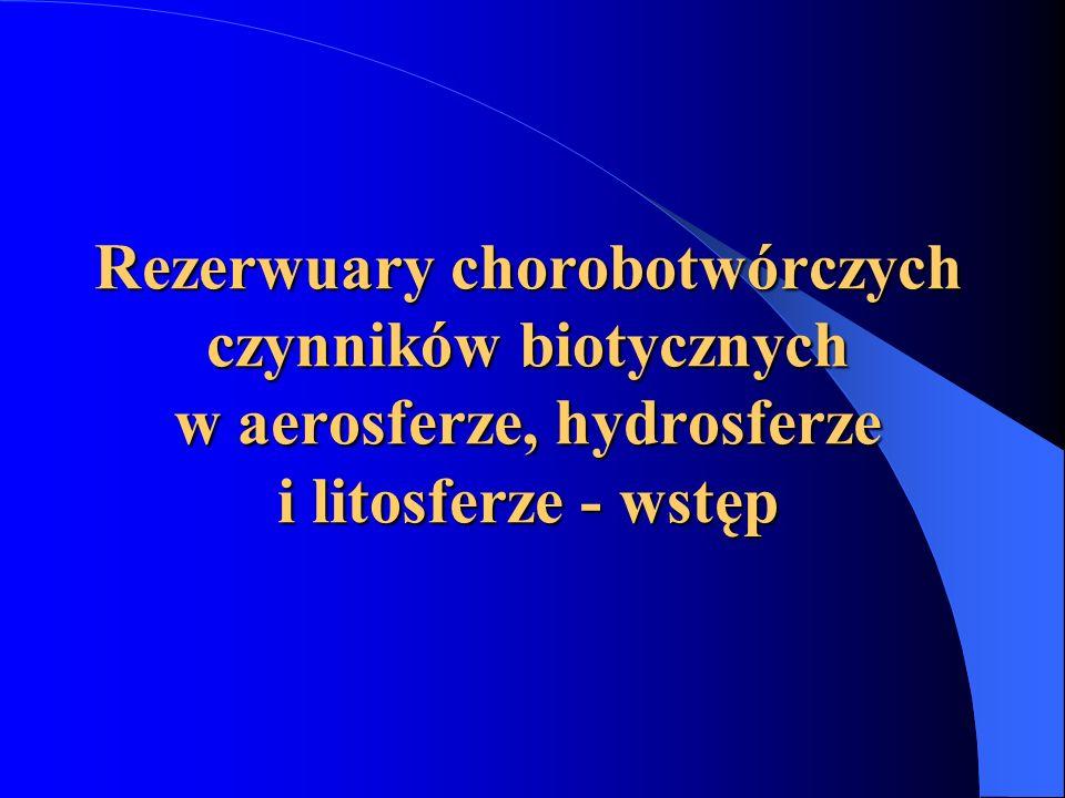 Rezerwuary chorobotwórczych czynników biotycznych w aerosferze, hydrosferze i litosferze - wstęp