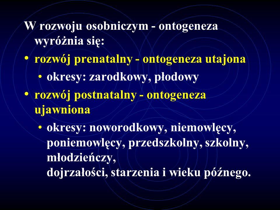 W rozwoju osobniczym - ontogeneza wyróżnia się: