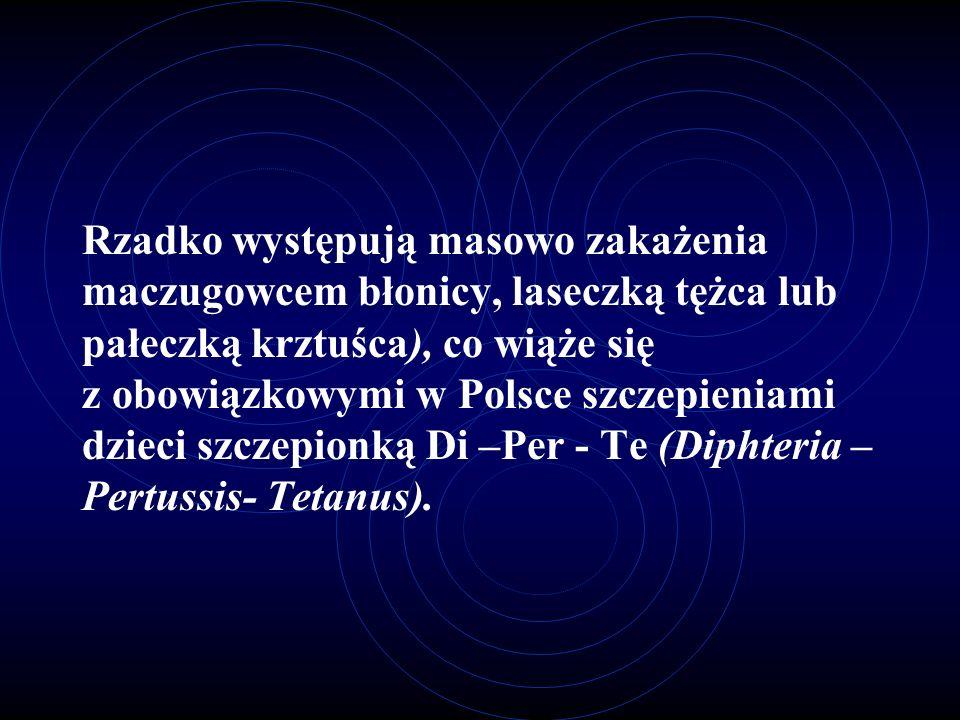 Rzadko występują masowo zakażenia maczugowcem błonicy, laseczką tężca lub pałeczką krztuśca), co wiąże się z obowiązkowymi w Polsce szczepieniami dzieci szczepionką Di –Per - Te (Diphteria –Pertussis- Tetanus).