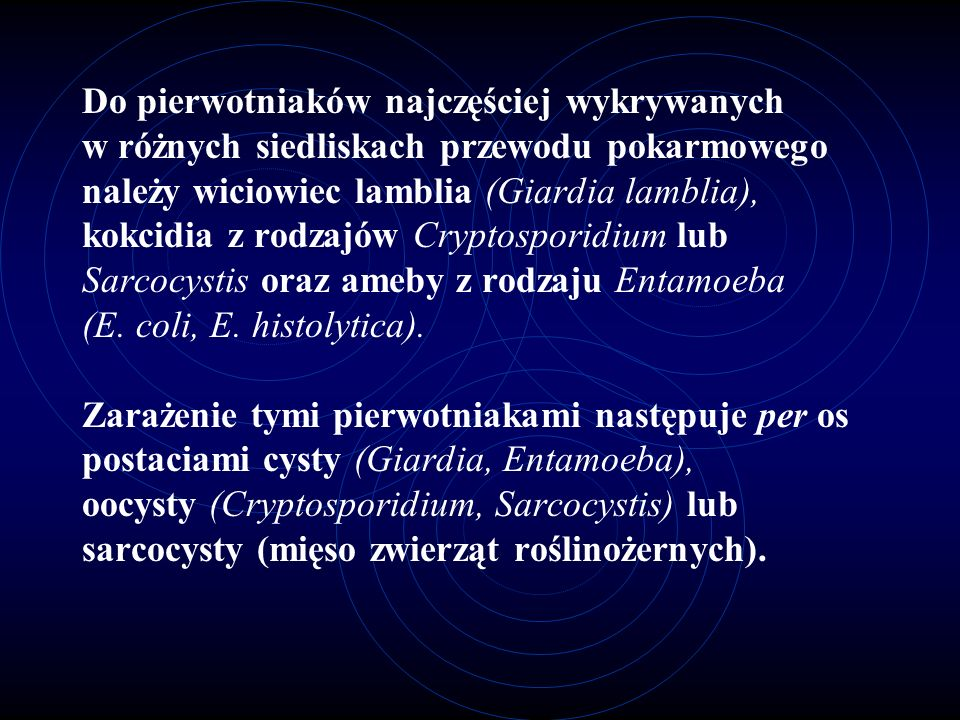 Do pierwotniaków najczęściej wykrywanych w różnych siedliskach przewodu pokarmowego należy wiciowiec lamblia (Giardia lamblia), kokcidia z rodzajów Cryptosporidium lub Sarcocystis oraz ameby z rodzaju Entamoeba (E.