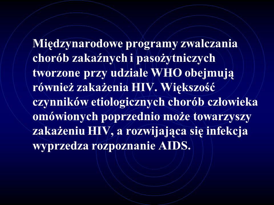 Międzynarodowe programy zwalczania chorób zakaźnych i pasożytniczych tworzone przy udziale WHO obejmują również zakażenia HIV.