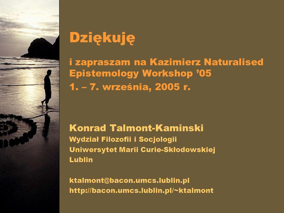 Dziękuję i zapraszam na Kazimierz Naturalised Epistemology Workshop '05. 1. – 7. września, 2005 r.