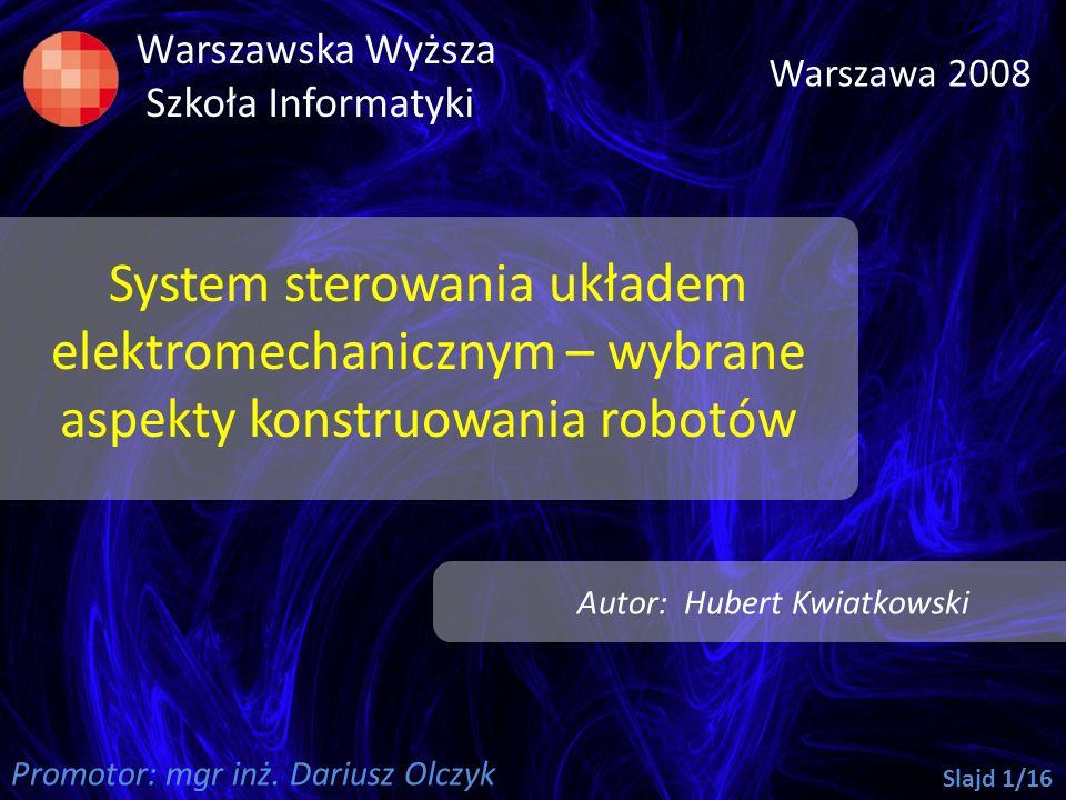 Warszawska Wyższa Szkoła Informatyki. Warszawa 2008. System sterowania układem elektromechanicznym – wybrane aspekty konstruowania robotów.