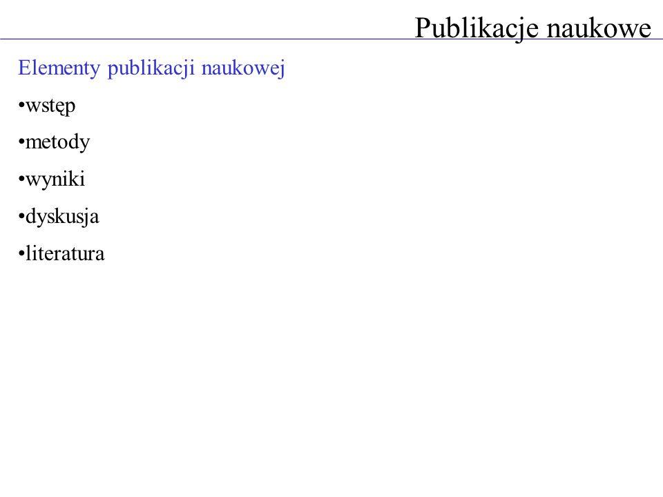 Publikacje naukowe Elementy publikacji naukowej wstęp metody wyniki