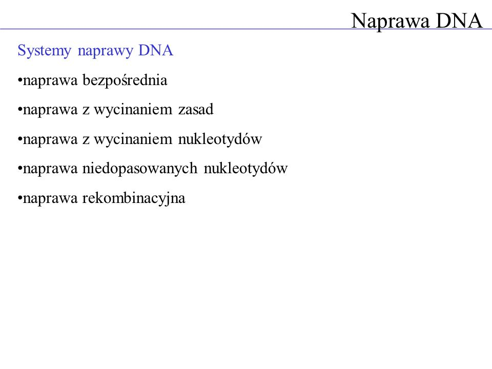 Naprawa DNA Systemy naprawy DNA naprawa bezpośrednia
