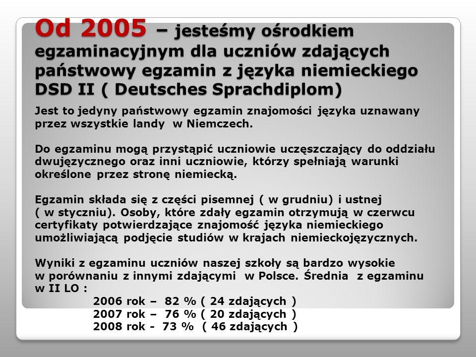 Od 2005 – jesteśmy ośrodkiem egzaminacyjnym dla uczniów zdających państwowy egzamin z języka niemieckiego DSD II ( Deutsches Sprachdiplom)