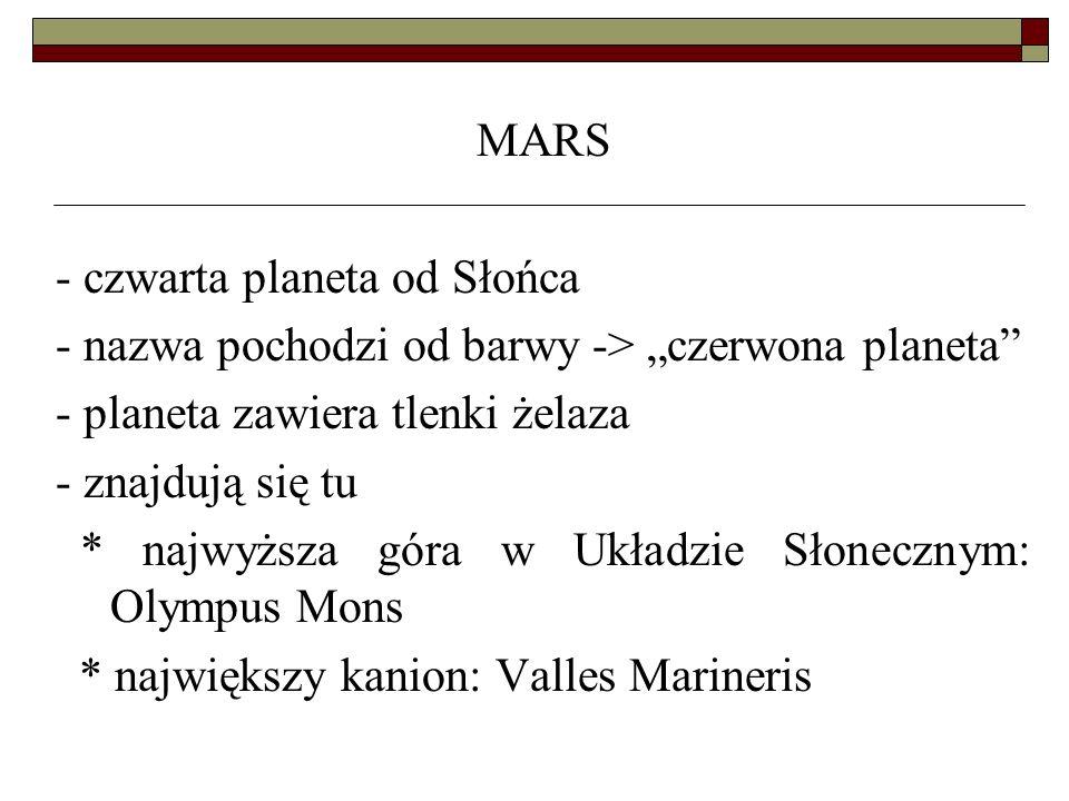 """MARS - czwarta planeta od Słońca. - nazwa pochodzi od barwy -> """"czerwona planeta - planeta zawiera tlenki żelaza."""