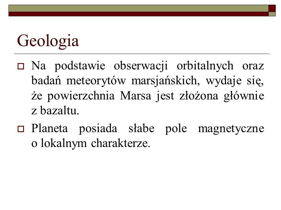 Geologia Na podstawie obserwacji orbitalnych oraz badań meteorytów marsjańskich, wydaje się, że powierzchnia Marsa jest złożona głównie z bazaltu.