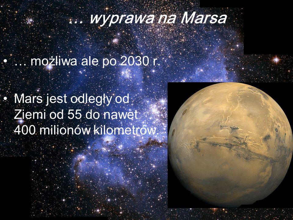 … wyprawa na Marsa … możliwa ale po 2030 r.