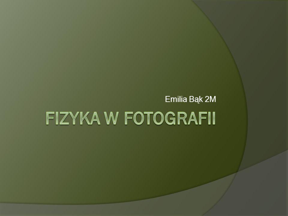Emilia Bąk 2M Fizyka w fotografii