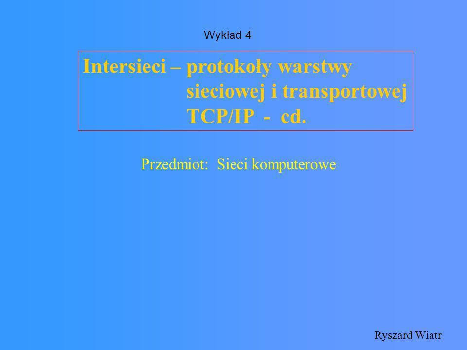 Intersieci – protokoły warstwy sieciowej i transportowej TCP/IP - cd.