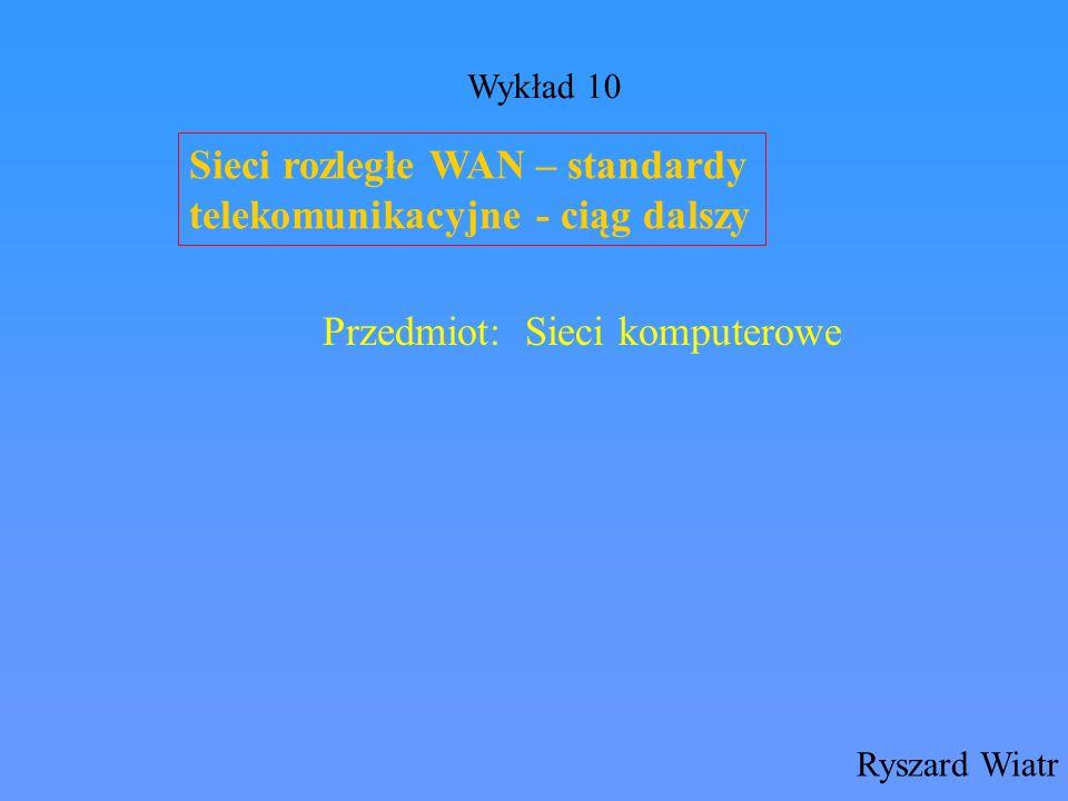 Sieci rozległe WAN – standardy telekomunikacyjne - ciąg dalszy