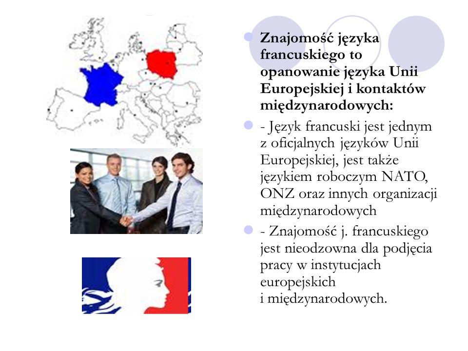 Znajomość języka francuskiego to opanowanie języka Unii Europejskiej i kontaktów międzynarodowych: