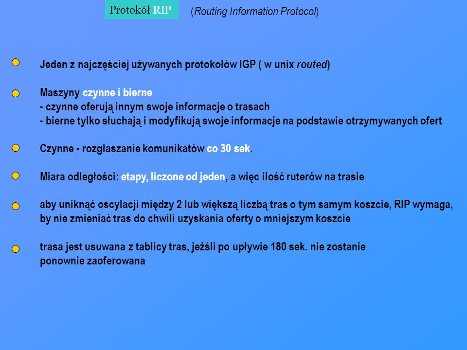 Protokół RIP(Routing Information Protocol) Jeden z najczęściej używanych protokołów IGP ( w unix routed)