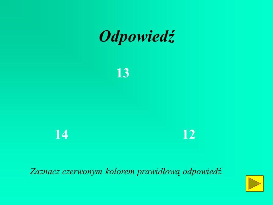 Odpowiedź 13 14 12 Zaznacz czerwonym kolorem prawidłową odpowiedź.