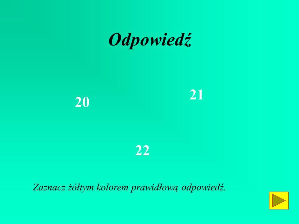 Odpowiedź 21 20 22 Zaznacz żółtym kolorem prawidłową odpowiedź.