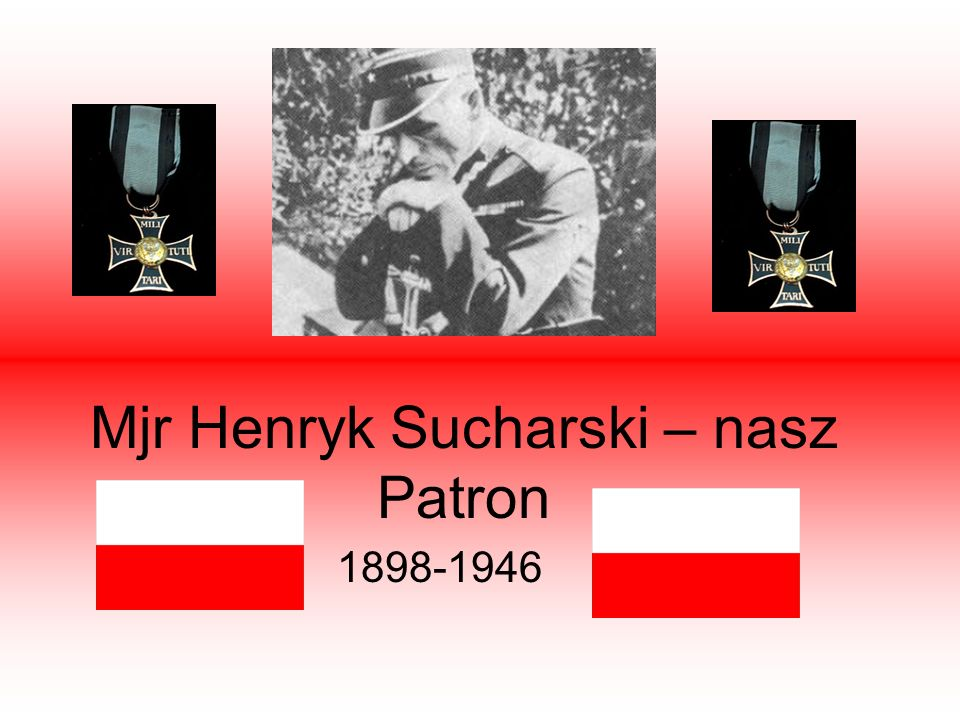 Mjr Henryk Sucharski – nasz Patron