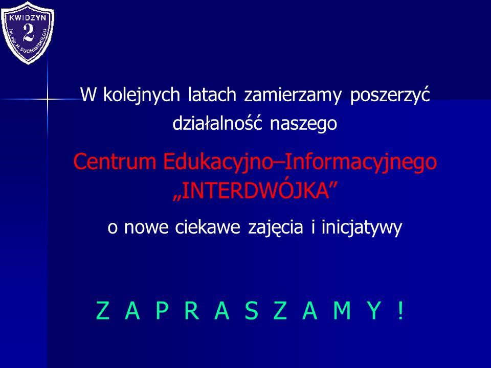 """Z A P R A S Z A M Y ! Centrum Edukacyjno–Informacyjnego """"INTERDWÓJKA"""