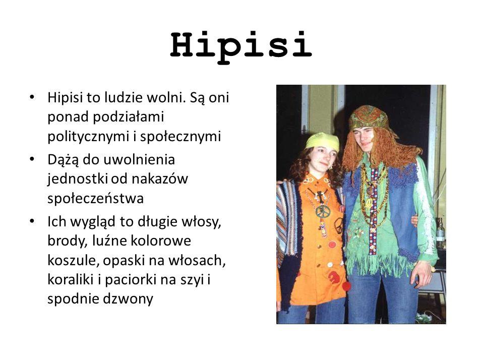 Hipisi Hipisi to ludzie wolni. Są oni ponad podziałami politycznymi i społecznymi. Dążą do uwolnienia jednostki od nakazów społeczeństwa.