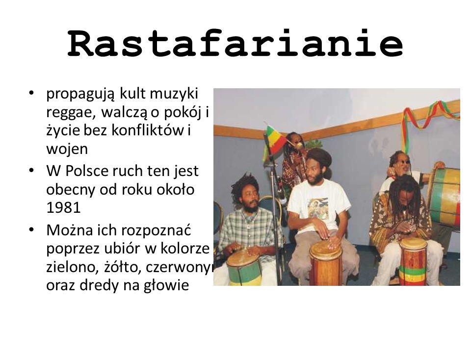 Rastafarianie propagują kult muzyki reggae, walczą o pokój i życie bez konfliktów i wojen. W Polsce ruch ten jest obecny od roku około 1981.