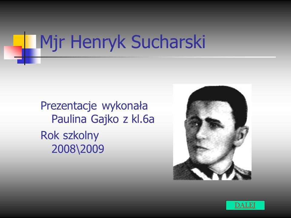 Mjr Henryk Sucharski Prezentacje wykonała Paulina Gajko z kl.6a