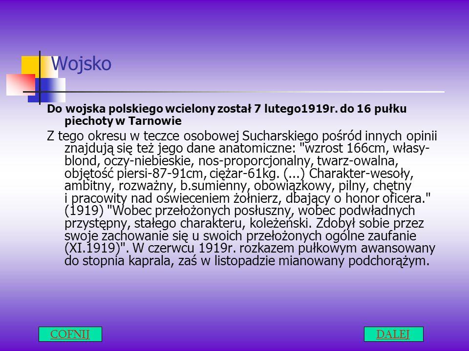 Wojsko Do wojska polskiego wcielony został 7 lutego1919r. do 16 pułku piechoty w Tarnowie.