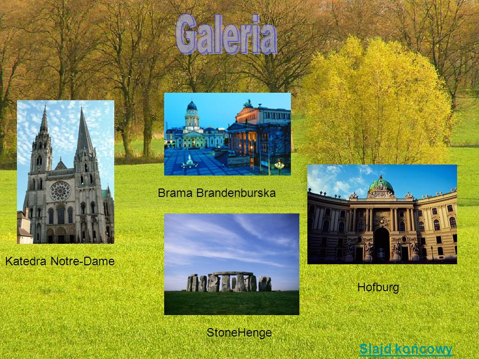 Galeria Slajd końcowy Brama Brandenburska Katedra Notre-Dame Hofburg