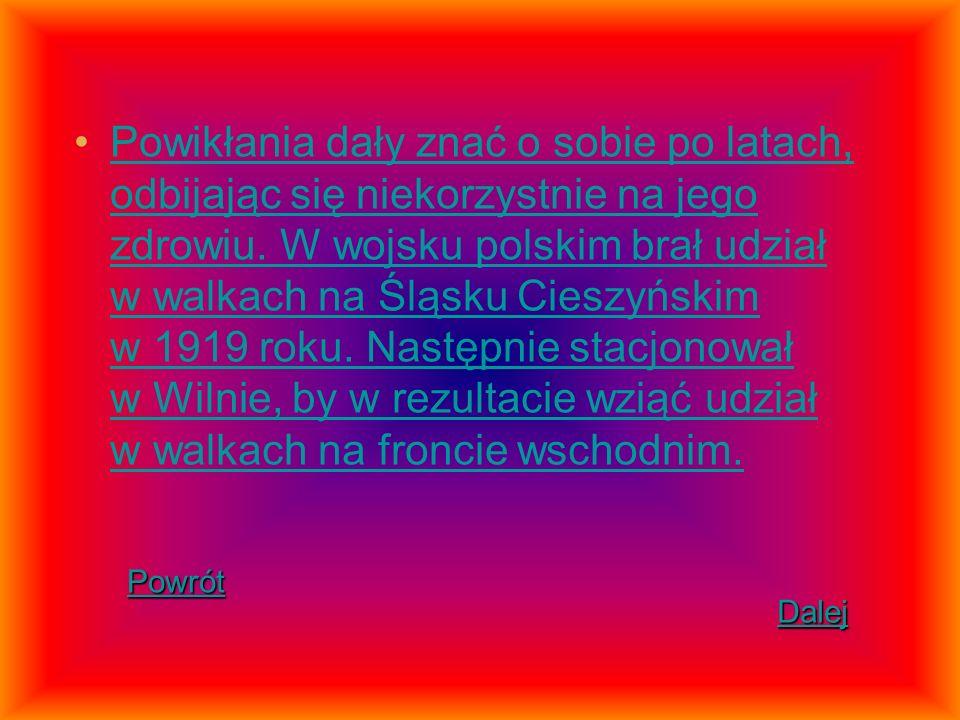 Powikłania dały znać o sobie po latach, odbijając się niekorzystnie na jego zdrowiu. W wojsku polskim brał udział w walkach na Śląsku Cieszyńskim w 1919 roku. Następnie stacjonował w Wilnie, by w rezultacie wziąć udział w walkach na froncie wschodnim.