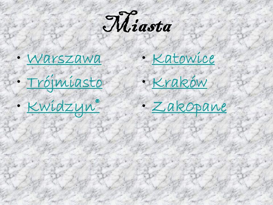 Miasta Warszawa Trójmiasto Kwidzyn® Katowice Kraków Zak0pane