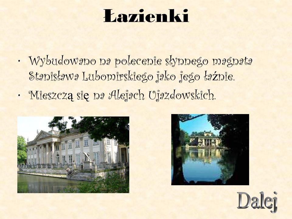 Łazienki Wybudowano na polecenie słynnego magnata Stanisława Lubomirskiego jako jego łaźnie. Mieszczą się na Alejach Ujazdowskich.