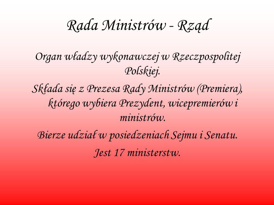 Rada Ministrów - Rząd Organ władzy wykonawczej w Rzeczpospolitej Polskiej.
