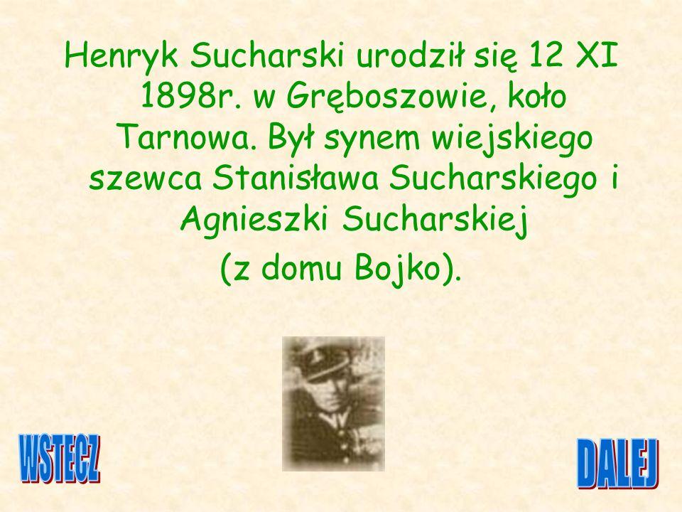 Henryk Sucharski urodził się 12 XI 1898r. w Gręboszowie, koło Tarnowa