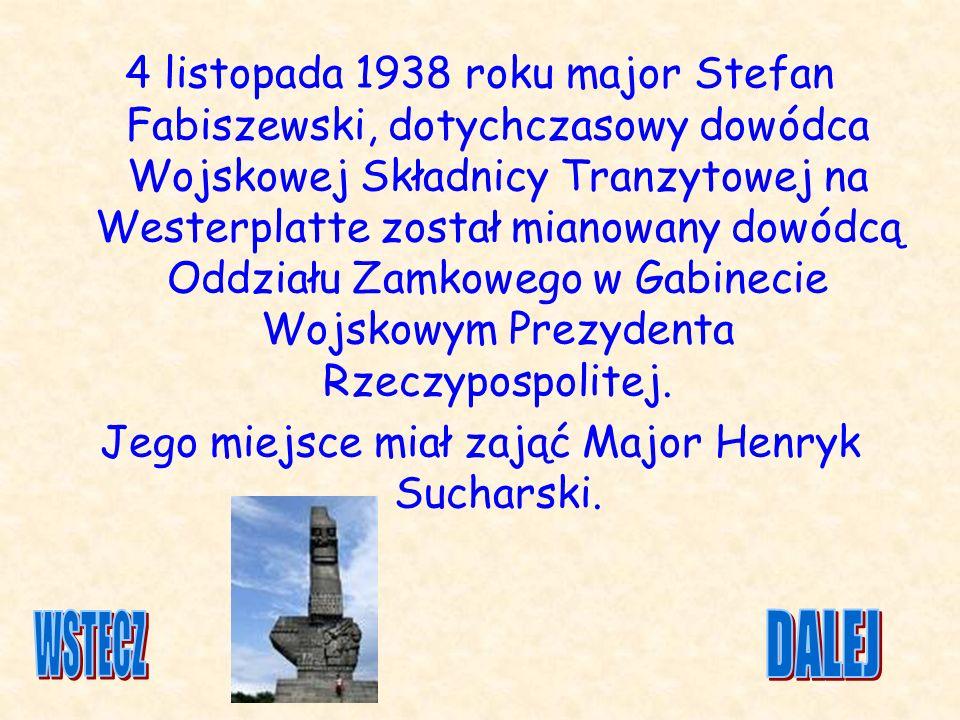 Jego miejsce miał zająć Major Henryk Sucharski.