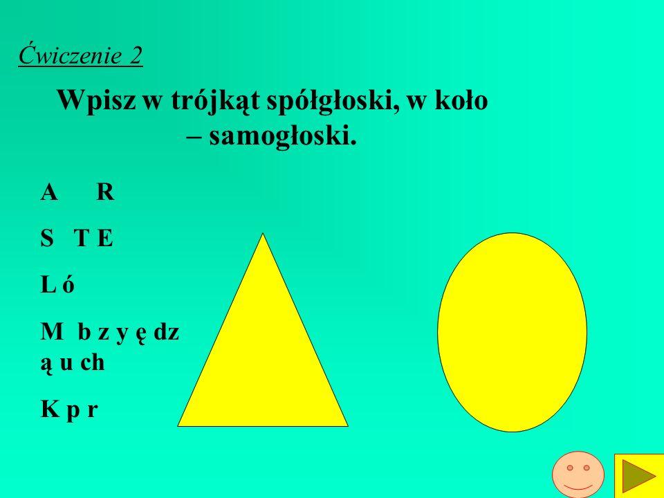 Wpisz w trójkąt spółgłoski, w koło – samogłoski.